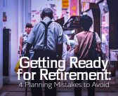 Getting Ready for Retirement: 4 Planning Mistakes to Avoid